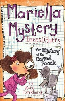 Mariella Mystery Investigates the Mystery of the Cursed Poodle, Kate Pankhurst