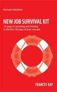 BSS: New Job Survival Kit. 10 steps to surviving and thriving in the first 100 days of your new job, Frances Kay