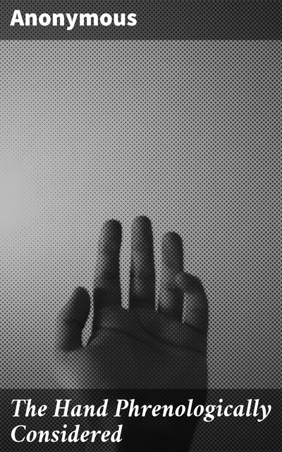 The Hand Phrenologically Considered,