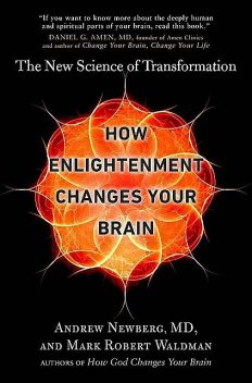 How Enlightenment Changes Your Brain: The New Science of Transformation, Andrew Newberg, Mark Robert Waldman