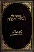 The Missouri Persecutions, B.H.Roberts