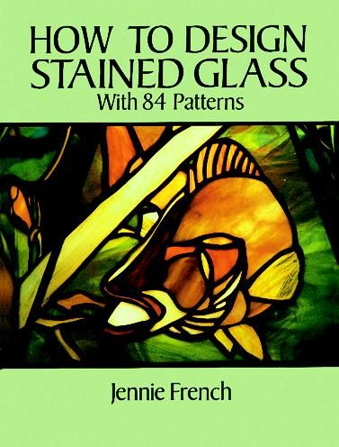 How to Design Stained Glass, Jennie French