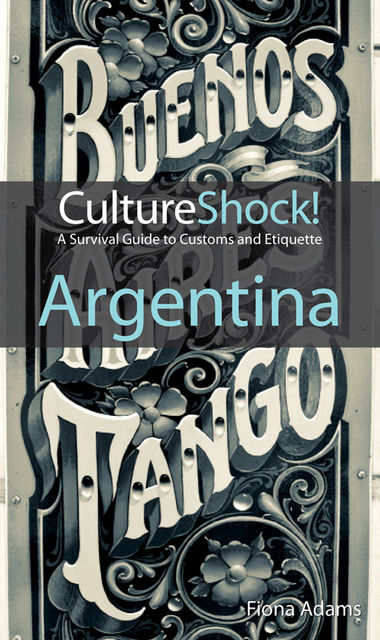 CultureShock! Argentina. A Survival Guide to Customs and Etiquette, Fiona Adams