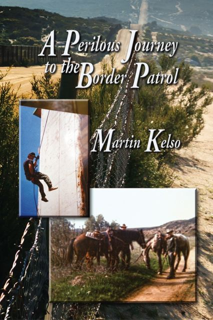 A Perilous Journey to the Border Patrol, Martin Kelso