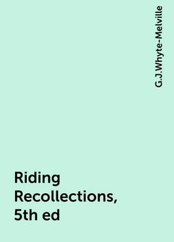 Riding Recollections, 5th ed, G.J.Whyte-Melville