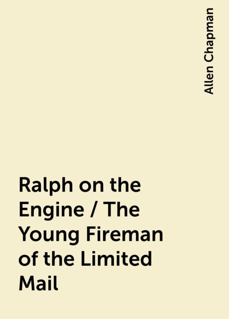 Ralph on the Engine / The Young Fireman of the Limited Mail, Allen Chapman
