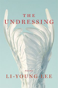 The Undressing: Poems, Li-Young Lee