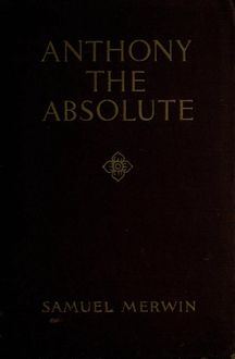 Anthony the Absolute, Samuel Merwin