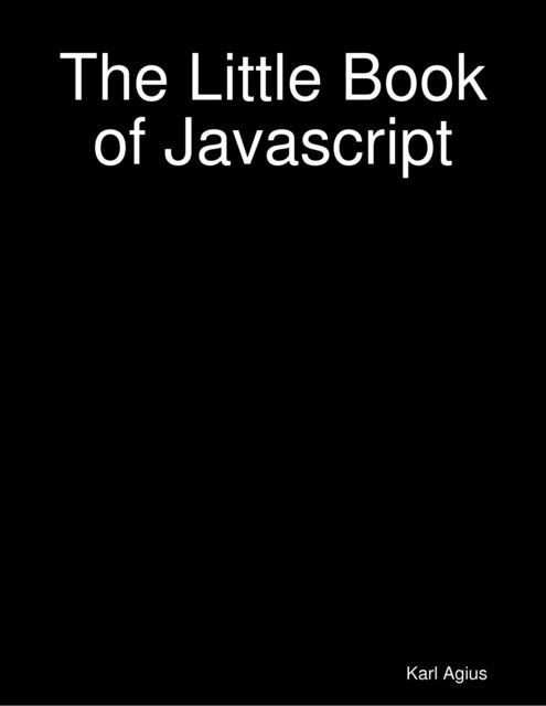 The Little Book of Javascript, Karl Agius
