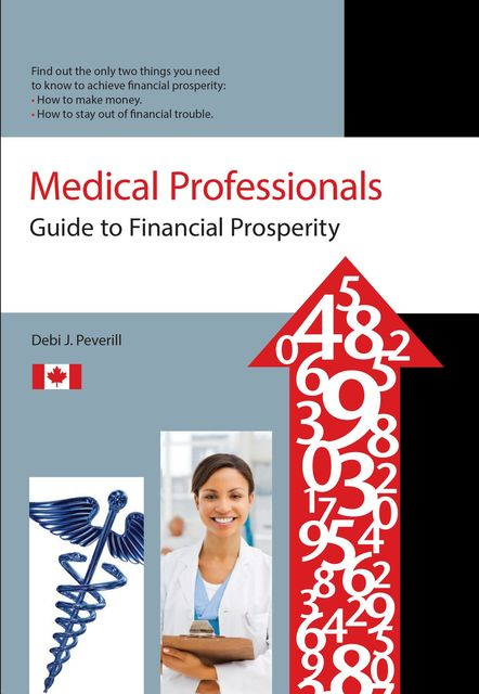 Medical Professionals Guide to Financial Prosperity, Debi J Peverill