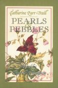 Pearls and Pebbles, Catharine Parr Traill