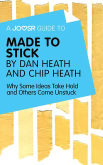 A Joosr Guide to… Made to Stick by Dan Heath and Chip Heath, Joosr