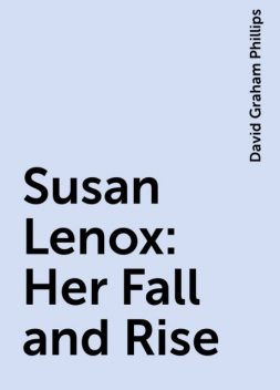 Susan Lenox: Her Fall and Rise, David Graham Phillips