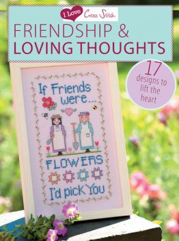 I Love Cross Stitch Friendship & Loving Thoughts, Various contributors