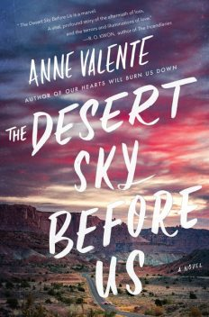 The Desert Sky Before Us, Anne Valente