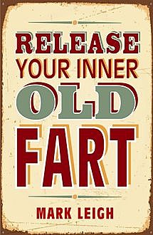 Release Your Inner Old Fart, Mark Leigh