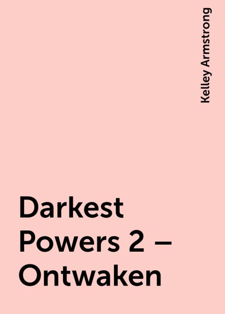 Darkest Powers 2 – Ontwaken, Kelley Armstrong
