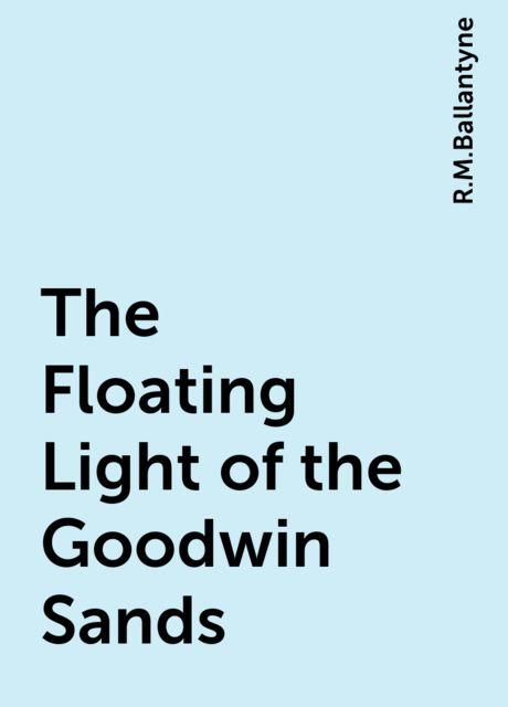 The Floating Light of the Goodwin Sands, R.M.Ballantyne