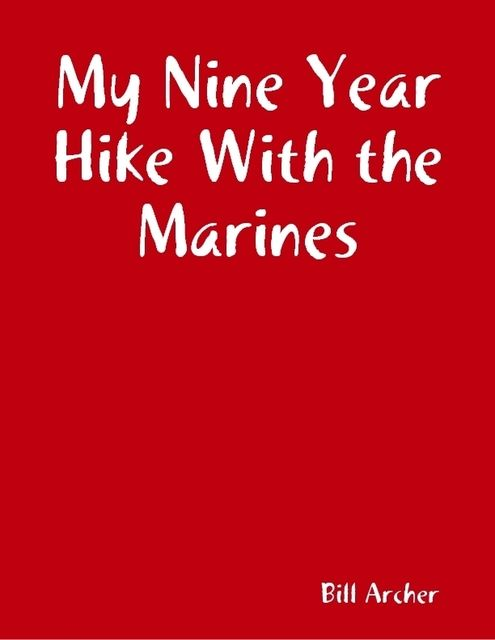 My Nine Year Hike With the Marines, Bill Archer