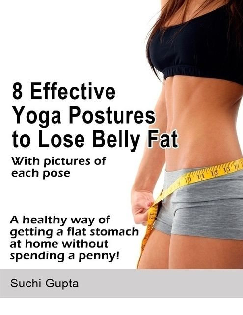 8 Effective Yoga Postures to Lose Belly Fat: A Healthy Way of Getting a Flat Stomach at Home Without Spending a Penny!, Suchi Gupta