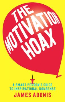 The Motivation Hoax, James Adonis