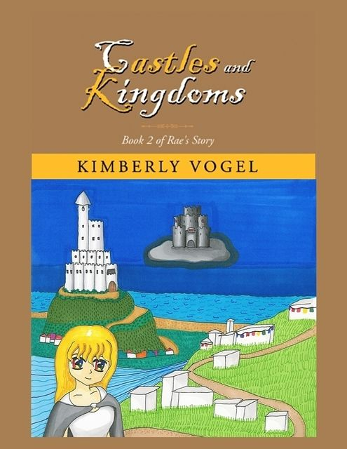 Castles and Kingdoms: Book 2 of Rae's Story, Kimberly Vogel