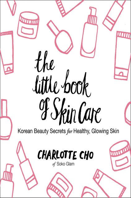 The Little Book of Skin Care, Charlotte Cho