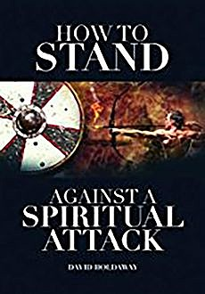 How to Stand Against a Spiritual Attack, David Holdaway