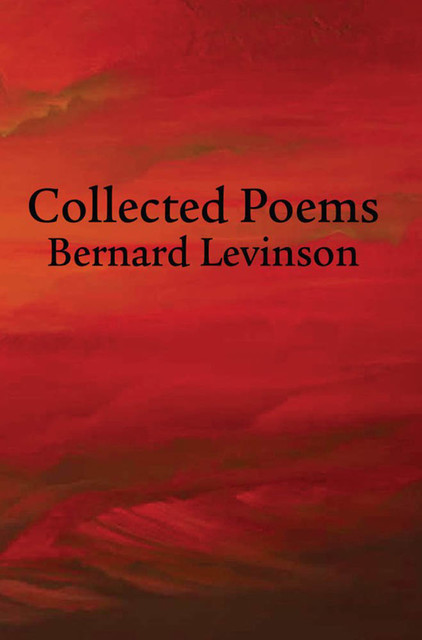 Collected Poems, Bernard Levinson