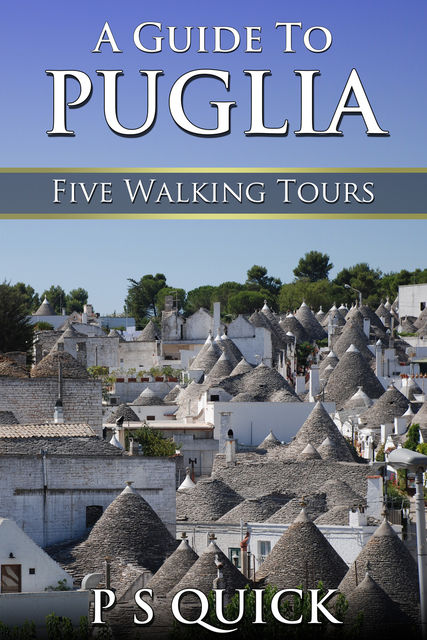 A Guide to Puglia: Five Walking Tours, P.S. Quick