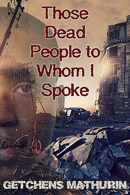 Those Dead People to Whom I Spoke, Getchens Mathurin