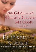 The Girl in the Green Glass Mirror, Elizabeth Cooke