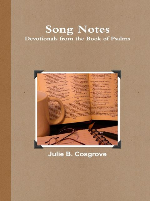 Song Notes: Devotionals From the Book of Psalms, Julie B.Cosgrove
