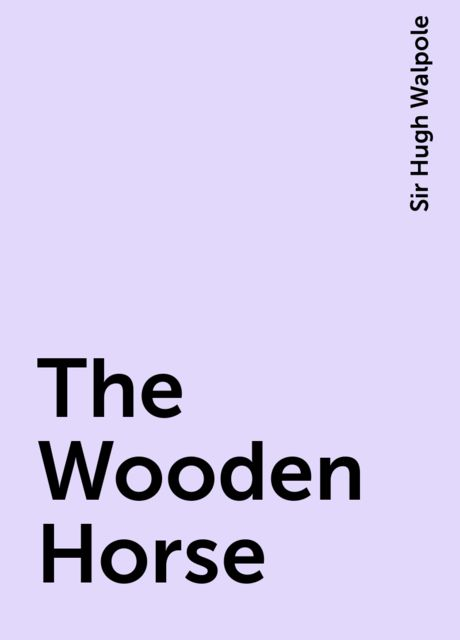 The Wooden Horse, Sir Hugh Walpole