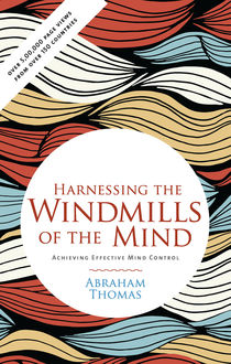 HARNESSING THE WINDMILLS OF THE MIND, Abraham Thomas