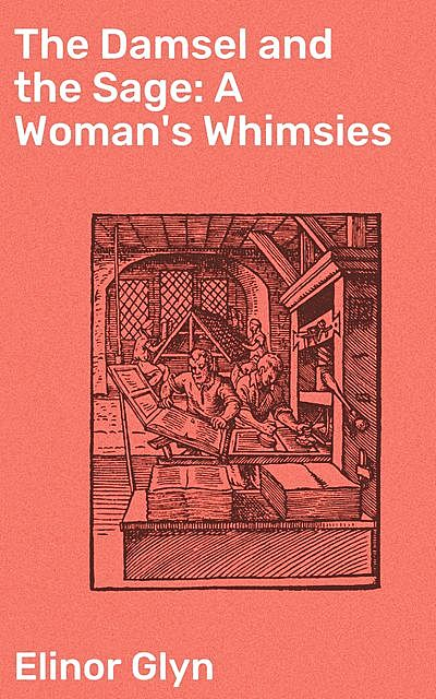 The Damsel and the Sage: A Woman's Whimsies, Elinor Glyn