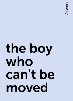 the boy who can't be moved, Jkwon