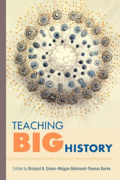 Teaching Big History, Thomas Burke, Mojgan Behmand, Richard B. Simon