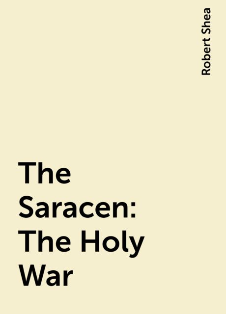 The Saracen: The Holy War, Robert Shea
