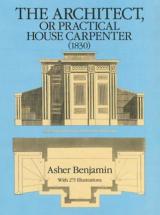 The Architect, or Practical House Carpenter, Asher Benjamin