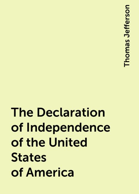The Declaration of Independence of the United States of America, Thomas Jefferson