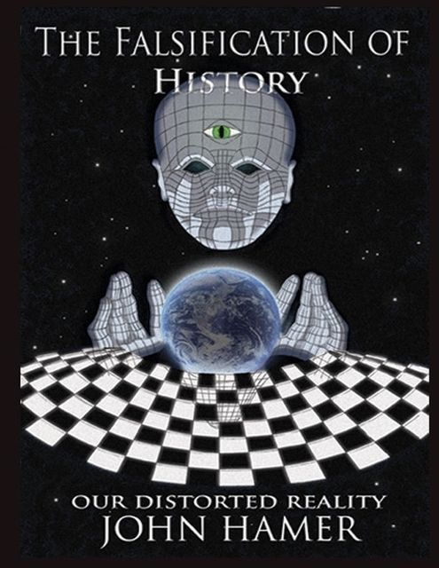 The Falsification of History: Our Distorted Reality, John Hamer