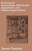 An Essay on Demonology, Ghosts and Apparitions, and Popular Superstitions, James Thacher