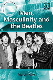 Men, Masculinity and the Beatles, Martin King