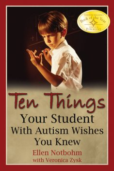 Ten Things Your Student with Autism Wishes You Knew, Ellen Notbohm, Veronica Zysk