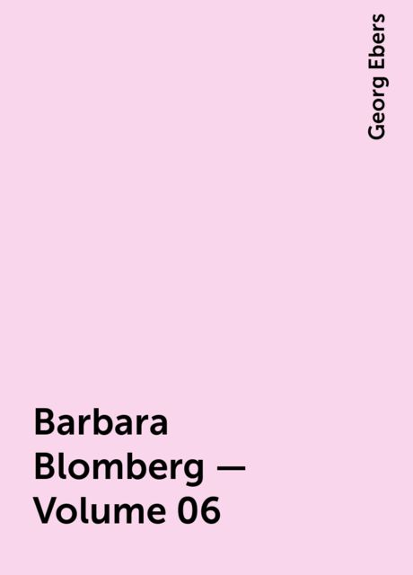 Barbara Blomberg — Volume 06, Georg Ebers