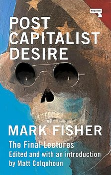 Postcapitalist Desire, Mark Fisher