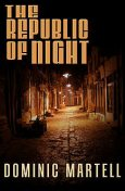 The Republic of Night, Dominic Martell