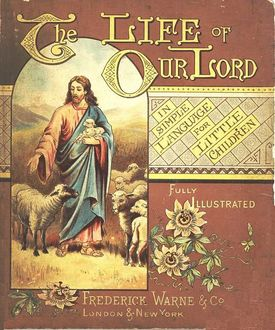 The Life of Our Lord in Simple Language for Little Children,