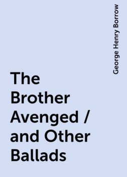 The Brother Avenged / and Other Ballads, George Henry Borrow